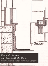 Cement Houses and how to Build Them: Illustrated Details of Construction, Standard Specifications for Cement, Standard Specifications for Concrete Blocks, General Information Concerning Waterproofing, Coloring, Paving, Reinforcing Foundations, Walls, Steps, Sewer Pipe, Tile, Chimneys, Porches, Floors, Use of Concrete on the Farm, Etc.; Perspective Views and Floor Plans of Concrete Block and Cement Plaster Houses