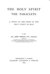 The Holy Spirit, the Paraclete: a study of the work of the Holy Spirit in man