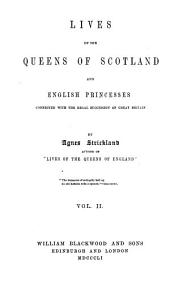 Lives of the Queens of Scotland and English Princesses, Connected with the Regal Succession of Great Britain: Volume 2