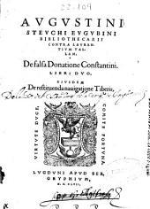 Augustini Steuchi ... Contra Laurentium Vallam: De falsa donatione Constantini libri duo ; eiusdem De restituenda nauigatione Tiberis