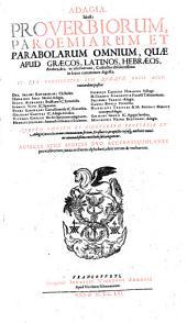 Adagia, id est : Proverbiorum, Paroemiarum et Parabolarum omnium, quae apud Graecos, Latinos, Hebraeos, ... /Erasmus Roterodamus, Desiderius
