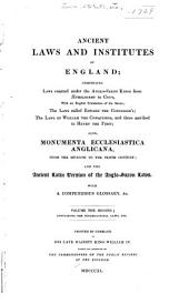 Ancient Laws and Institutes of England: Comprising Laws Enacted Under the Anglo-Saxon Kings from Aethelbirht to Cnut, with an English Translation of the Saxon; the Laws Called Edward the Confessor's, the Laws of William the Conqueror and Those Ascribed to Henry the First, Volume 2