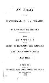 An essay on the external corn trade ...: with an appendix on the means of improving the condition of the labouring classes