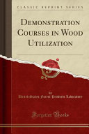 Demonstration Courses in Wood Utilization  Classic Reprint  PDF