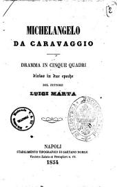 Michelangelo da Caravaggio dramma in cinque quadri diviso in due epoche del pittore Luigi Marta