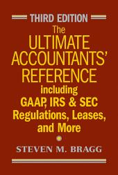 The Ultimate Accountants' Reference: Including GAAP, IRS and SEC Regulations, Leases, and More, Edition 3