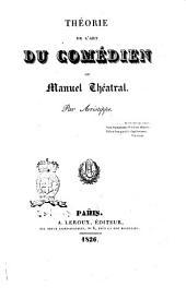 Théorie de l'arte du comédien, ou Manuel théatral. Par Aristippe