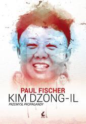 Kim Dzong Il: Przemysł propagandy