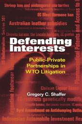 Defending Interests: Public-Private Partnerships in WTO Litigation