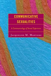Communicative Sexualities: A Communicology of Sexual Experience