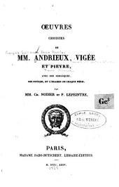 Oeuvres choisies de mm. Andrieux, Vigée et Pieyre: avec des remarques, des notices, et l'examen de chaque pièce
