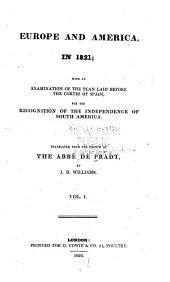Europe and America, in 1821: With an Examination of the Plan Laid Before the Cortes of Spain for the Recognition of the Independence of South America, Volume 1