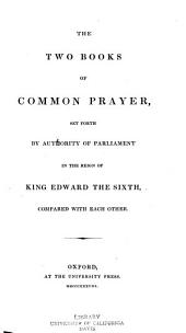 The Two Books of Common Prayer Set Forth by Authority of Parliament in the Reign of King Edward the Sixth