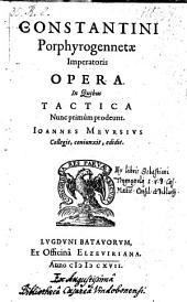 Opera. In Quibus Tactica Nunc primum prodeunt. Joannes Meursius collegit, conjunxit, edidit