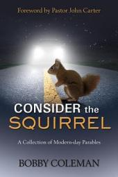 Consider the Squirrel: A Collection of Modern-day Parables