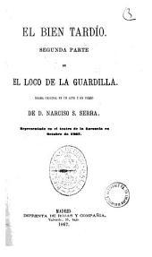 El bien tardio segunda parte de El loco de la guardilla de D. Narciso S. Serra