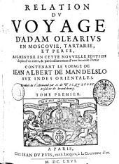 Relation du voyage en Moscovie, Tartarie et Perse: Volume1