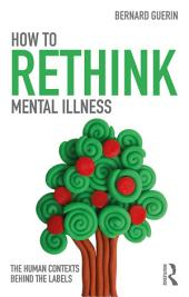 How to Rethink Mental Illness: The Human Contexts Behind the Labels