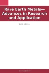 Rare Earth Metals—Advances in Research and Application: 2012 Edition