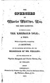 The Speeches of Charles Phillips, Esq.,: The Irish Barrister: to which is Added The Emerald Isle, a Poem, with an Appendix, Comprising a Criticism by the Edinburg Reviewers, and the Rejoinder of Mr. Phillips, and the Characters of Napoleon Bonaparte and Charles Curran, Esq