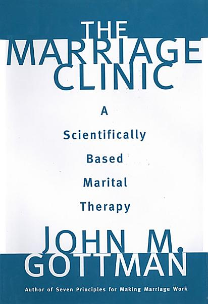 Download The Marriage Clinic  A Scientifically Based Marital Therapy Book