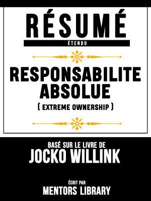 Resume Etendu  Responsabilite Absolue  Extreme Ownership    Base Sur Le Livre De Jocko Willink
