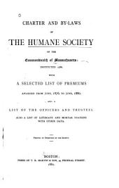 Charter and By-laws of the Humane Society of the Commonwealth of Massachusetts: Instituted in 1786. With a Selected List of Premiums Awarded from June, 1876, to June 1880, and a List of the Officers and Trustees. Also a List of Lifeboats and Mortar Stations with Other Data