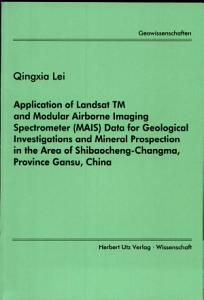 Application of Landsat TM and Modular Airborne Imaging Spectrometer  MAIS  Data for Geological Investigations and Mineral Prospection in the Area of Shibaocheng Changma  Province Gansu  China PDF