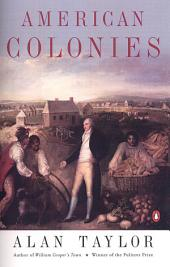 American Colonies: The Settling of North America (The Penguin History of the United States,Volume 1)