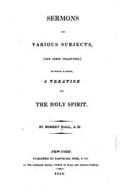 Sermons on Various Subjects, (now First Collected): To which is Added, a Treatise on the Holy Spirit