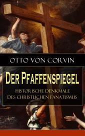 Der Pfaffenspiegel – Historische Denkmale des christlichen Fanatismus (Vollständige Ausgabe): Ein Klassiker der Religionskritik