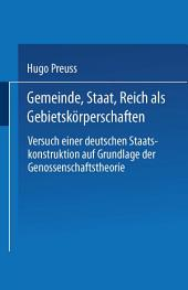 Gemeinde, Staat, Reich als Gebietskörperschaften. Versuch einer deutschen Staatskonstruktion auf Grundlage der Genossenschaftstheorie