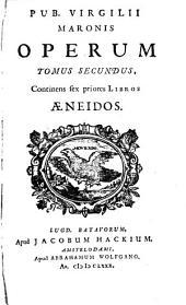 Opera: In tres Tomos divisa. Continens sex priores Libros Aeneidos, Volume 2