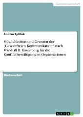 """Möglichkeiten und Grenzen der """"Gewaltfreien Kommunikation"""" nach Marshall B. Rosenberg für die Konfliktbewältigung in Organisationen"""
