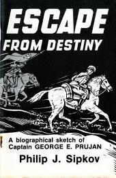 Escape From Destiny: A Biographical Sketch of Captain George E. Prujan