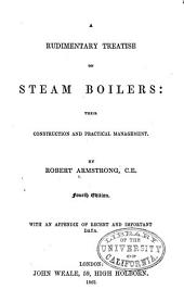 Rudimentary Treatise on Steam Boilers: Their Construction and Practical Management