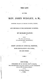 The Life of the Rev. John Wesley, A.M.: Sometime Fellow of Lincoln College, Oxford, and Founder of the Methodist Societies