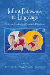Infant Pathways to Language: Methods, Models, and Research Directions