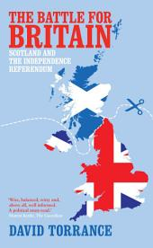 The Battle for Britain: Scotland and the Independence Referendum