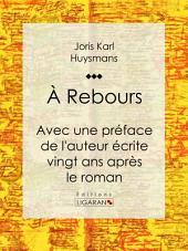 A Rebours: Avec une préface de l'auteur écrite vingt ans après le roman