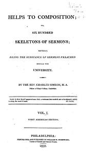 Helps to Composition: Or, Six Hundred Skeletons of Sermons, Several Being the Substance of Sermons Preached Before the University, Volume 1