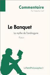 Le Banquet de Platon - Le mythe de l'androgyne (Commentaire): Comprendre la philosophie avec lePetitPhilosophe.fr