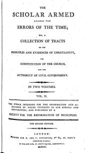 The Scholar armed against the errors of the time: or, A collection of tracts on the principles and evidences of Christianity, the constitution of the Church, and the authority of civil government, Volume 2