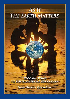 As If The Earth Matters  Recommitting to Environmental Education PDF