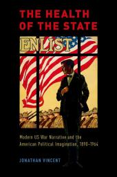 The Health of the State: Modern US War Narrative and the American Political Imagination, 1890-1964
