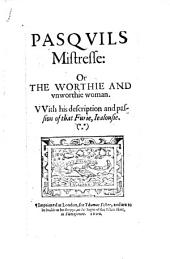 Pasquils Mistresse, Or The Worthie and Unworthie Woman: With His Description and Passion of the Fine Jealousie