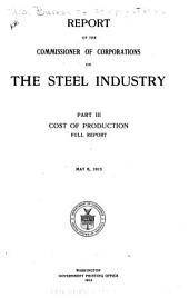 Report of the Commissioner of Corporations on the Steel Industry ...: Cost of production; preliminary report