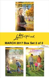 Harlequin Love Inspired March 2017 - Box Set 2 of 2: His Amish Teacher\The Soldier and the Single Mom\Second Chance Romance