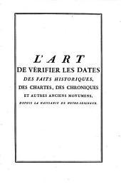 L'Art de vérifier les dates des faits historiques, des chartes, des chroniques et autres anciens monumens, depuis la naissance de Notre-Seigneur
