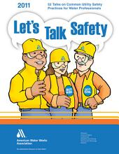 Let's Talk Safety: 52 Talks on Common Utility Safety Practices for Water Professionals, 06/15/2011 Edition